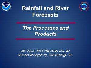 Rainfall and River Forecasts The Processes and Products