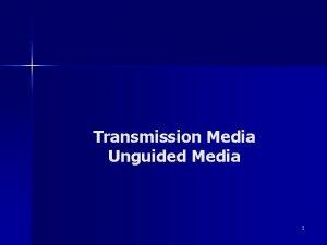 Transmission Media Unguided Media 1 Unguided Media n