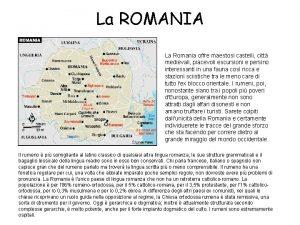 La ROMANIA La Romania offre maestosi castelli citt