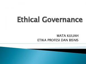 Ethical Governance MATA KULIAH ETIKA PROFESI DAN BISNIS