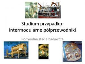 Studium przypadku Intermodularne pprzewodniki Podwodna stacja badawcza Problem