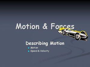 Motion Forces Describing Motion u Speed Velocity u