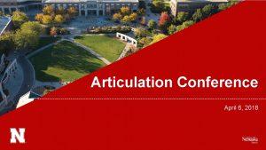 Articulation Conference April 6 2018 University of NebraskaLincoln