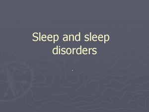 Sleep and sleep disorders Definition Sleep is an