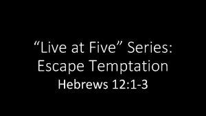 Live at Five Series Escape Temptation Hebrews 12