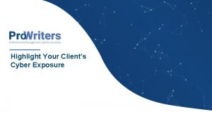 Highlight Your Clients Cyber Exposure Highlighting Clients Cyber
