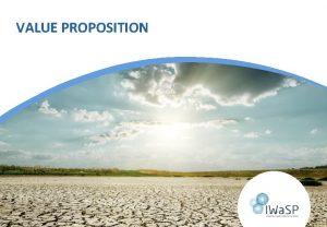 VALUE PROPOSITION Value Proposition Value proposition is a