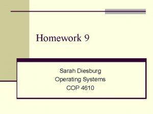 Homework 9 Sarah Diesburg Operating Systems COP 4610