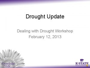 Drought Update Dealing with Drought Workshop February 12