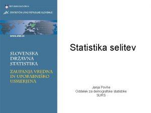 Statistika selitev Janja Povhe Oddelek za demografske statistike