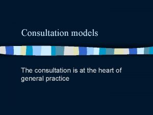 Consultation models The consultation is at the heart