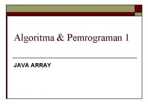 Algoritma Pemrograman 1 JAVA ARRAY Pengenalan array Kita