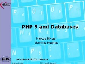 PHP 5 and Databases Marcus Brger Sterling Hughes