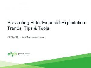 Preventing Elder Financial Exploitation Trends Tips Tools CFPB