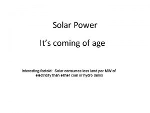 Solar Power Its coming of age Interesting factoid