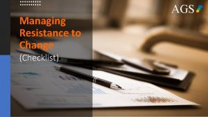 Managing Resistance to Change Checklist AGS Checklist for