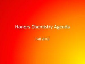 Honors Chemistry Agenda Fall 2010 Honors Chemistry Agenda