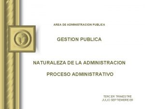 AREA DE ADMINISTRACION PUBLICA GESTION PUBLICA NATURALEZA DE
