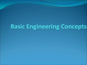 Basic Engineering Concepts Scope of the presentation Scope
