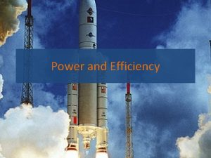 Power and Efficiency Energy and efficiency g show