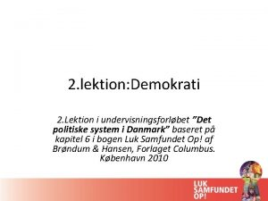 2 lektion Demokrati 2 Lektion i undervisningsforlbet Det