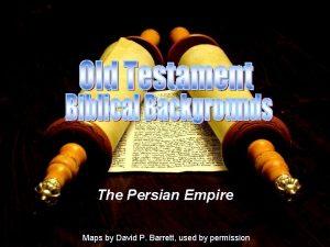 The Persian Empire Maps by David P Barrett