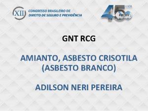 GNT RCG do gnt ONETtulo COMUNICAO AMIANTO ASBESTO