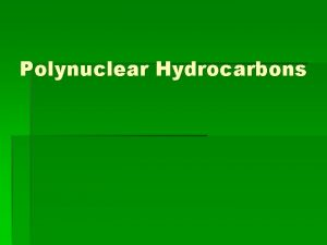 Polynuclear Hydrocarbons Classification of Polynuclear Hydrocarbons may be