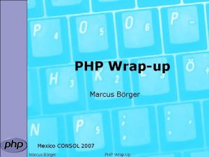 PHP Wrapup Marcus Brger Mexico CONSOL 2007 Marcus