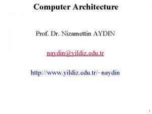 Computer Architecture Prof Dr Nizamettin AYDIN naydinyildiz edu