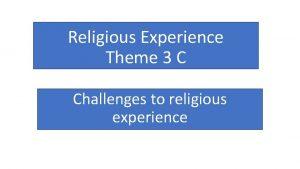 Religious Experience Theme 3 C Challenges to religious