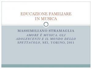 EDUCAZIONE FAMILIARE IN MUSICA MASSIMILIANO STRAMAGLIA AMORE MUSICA