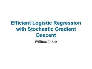 Efficient Logistic Regression with Stochastic Gradient Descent William