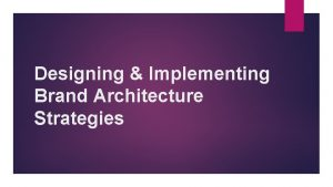 Designing Implementing Brand Architecture Strategies Brand Architecture Brand