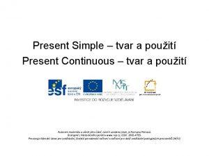 Present Simple tvar a pouit Present Continuous tvar