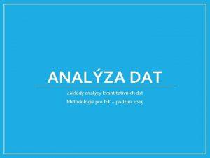 ANALZA DAT Zklady analzy kvantitativnch dat Metodologie pro