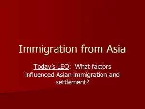 Immigration from Asia Todays LEQ What factors influenced
