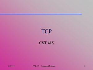 TCP CST 415 5222021 CST 415 Computer Networks