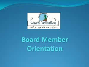 Board Member Orientation Overview Introduction and Welcome Mission