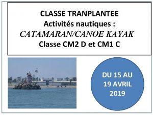 CLASSE TRANPLANTEE Activits nautiques CATAMARANCANOE KAYAK Classe CM
