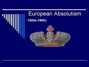 European Absolutism 1500 s1800 s Before Absolutism Medieval