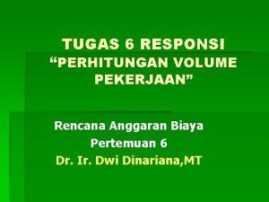 TUGAS 6 RESPONSI PERHITUNGAN VOLUME PEKERJAAN PEKERJAAN Rencana