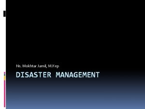 Ns Mokhtar Jamil M Kep DISASTER MANAGEMENT Pokok