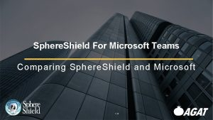 Sphere Shield For Microsoft Teams Comparing Sphere Shield