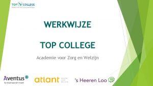 WERKWIJZE TOP COLLEGE Academie voor Zorg en Welzijn