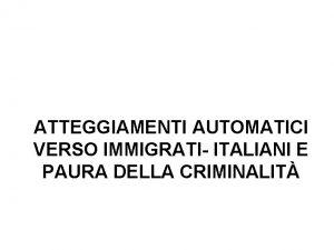 ATTEGGIAMENTI AUTOMATICI VERSO IMMIGRATI ITALIANI E PAURA DELLA