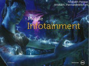 Amitabh Parmar AmitabhParmardell com Mobile Infotainment 1 Confidential
