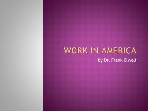 By Dr Frank Elwell The American workplace is