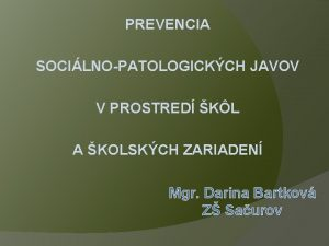PREVENCIA SOCILNOPATOLOGICKCH JAVOV V PROSTRED KL A KOLSKCH