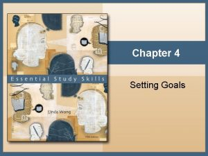 Chapter 4 Setting Goals What are Goals Goals